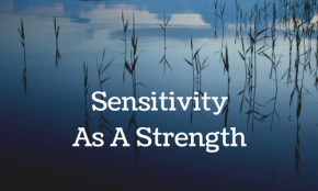 On Seeing Sensitivity as a Strength